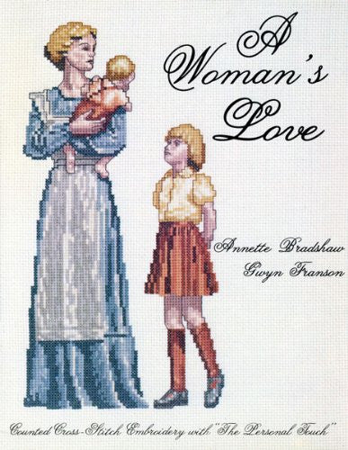 "A Woman's Love: Counted Cross-Stitch Embroidery With """"the Personal Touch"