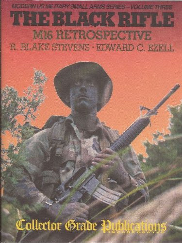 The Black Rifle: M16 Retrospective (Modern US Military Small Arms Series- Volume Three)