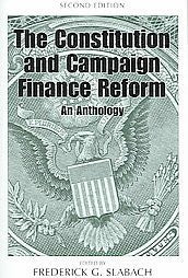 The Constitution And Campaign Finance Reform: An Anthology