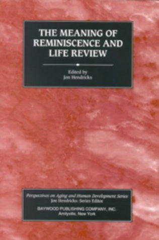The Meaning of Reminiscence and Life Review (Perspectives on Aging and Human Development)