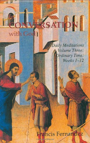 In Conversation with God: Meditations for Each Day of the Year, Vol. 3: Ordinary Time, Weeks 1-12