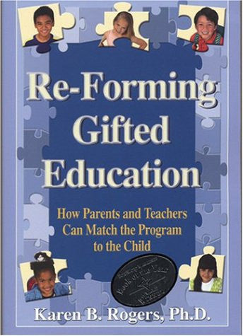 Re-Forming Gifted Education: How Parents and Teachers Can Match the Program to the Child