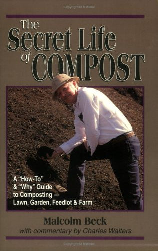 The Secret Life of Compost:  A Guide to Static-Pile Composting - Lawn, Garden, Feedlot or Farm
