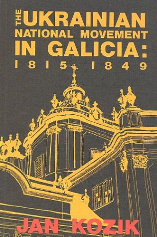 The Ukrainian National Movement in Galicia, 1815-1849 (The Canadian library in Ukrainian studies)