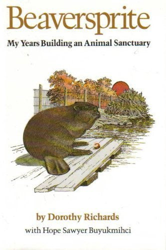 Beaversprite: My Years Building an Animal Sanctuary