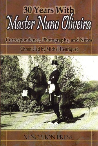 30 Years with Master Nuno Oliveira: Correspondence, Photographs, Notes