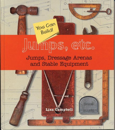 Jumps, Etc: Jumps, Dressage Arenas and Stable Equipment You Can Build