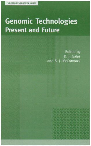 Genomic Technologies: Present and Future: Functional Genomics Series Volume 1
