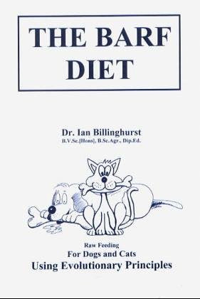 The Barf Diet (Raw Feeding for Dogs and Cats Using Evolutionary Principles)