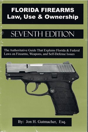 Florida Firearms Law, Use & Ownership 7th Ed. (Authoritative Guide That Explains Florida & Federal Laws on Firearms, Weapons and Self-Defense Issues)