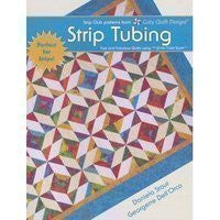 Strip Tubing : Fast and Fabulous Quilts using the Strip Tube Ruler