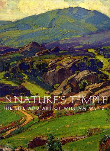 In Nature's Temple, the Life and Art of William Wendt
