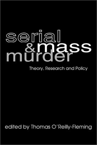 Serial and Mass Murder: Theory, Research, and Policy