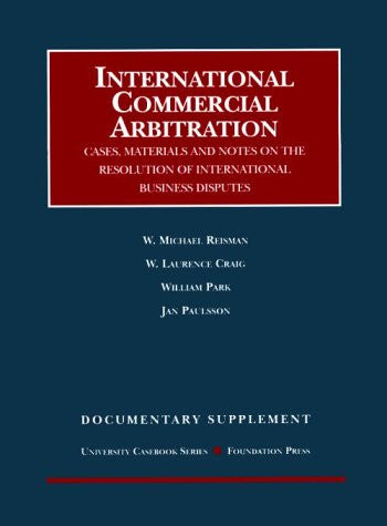International Commercial Arbitration: Cases, Materials and Notes on the Resolution of International Business Disputes : Documentary Supplement (University Casebook Series)