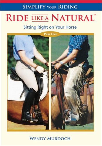 Simplify Your Riding: Ride Like a Natural: Sitting Right on Your Horse (Part One) (2006)