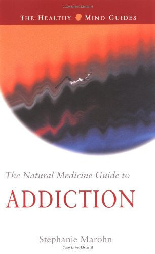 The Natural Medicine Guide to Addiction (Healthy Mind Guides)