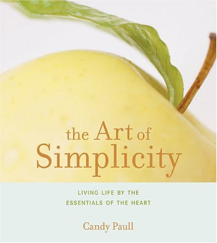 The Art of Simplicity: Living Life by the Essentials of the Heart (Artful Living)