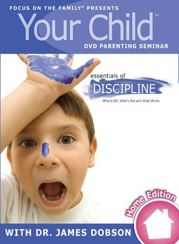Your Child Video Seminar Home Edition: Essentials of Discipline: What's OK, What's Not, and What Works (2005)