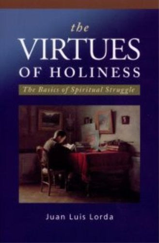 The Virtues of Holiness: The Basics of Spiritual Struggle