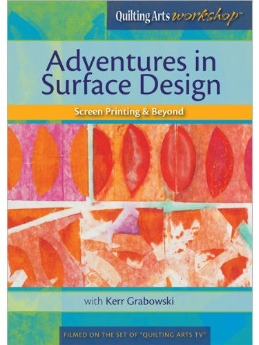 Adventures in Surface Design Screen Printing & Beyond