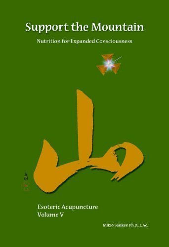 Support The Mountain - Nutrition For Expanded Consciousness - Esoteric Acupuncture Volume V