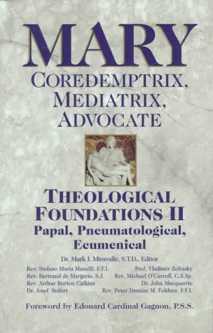 Mary: Coredemptrix, Mediatrix, Advocate : Theological Foundations II : Papal, Pneumatological, Ecumenical (Theological Foundations , No 2) (Vol 2)