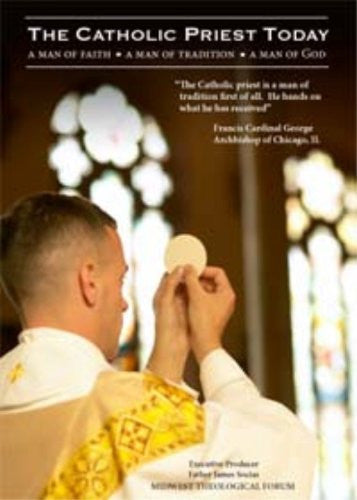 The Catholic Priest Today: A Man of Faith, A Man of Tradition, A Man of God (2009)