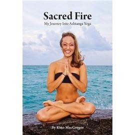 Sacred Fire: My Journey Into Ashtanga Yoga