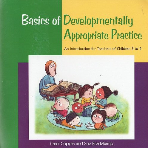 Basics of Developmentally Appropriate Practice : An Introduction for Teachers of Children 3 To 6