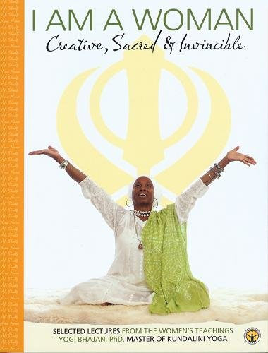 I Am a Woman (General Reader) (Selected Lectures from the Women's Teachings of Yogi Bhajan)