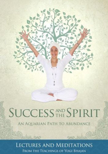 SUCCESS AND THE SPIRIT: An Aquarian Path To Abundance--Lectures & Meditations From The Teachings Of Yogi Bhajan (O)