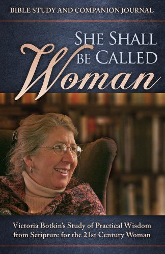 She Shall Be Called Woman: Victoria Botkin's Study of Practical Wisdom From Scripture for the 21st Century Woman