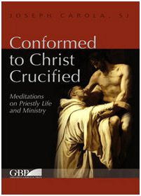 Conformed to Christ Crucified: Meditations on Priestly Life and Ministry