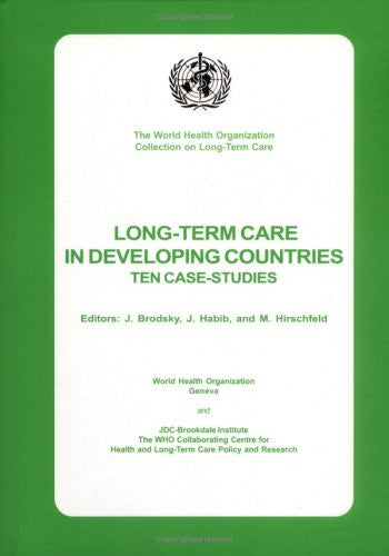 Long-term Care in Developing Countries: Ten Country Case Studies (The World Health Organization Collection on Long-Term Care)