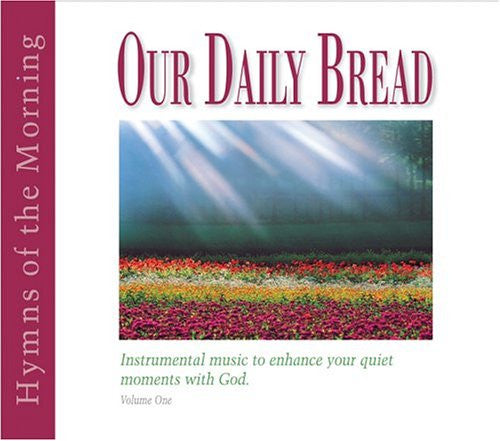 Our Daily Bread - Hymns of the Morning - Volume 1