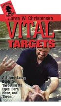 Vital Targets : A Street-Savvy Guide to Targeting the Eyes, Ears, Nose, and Throat (2006)