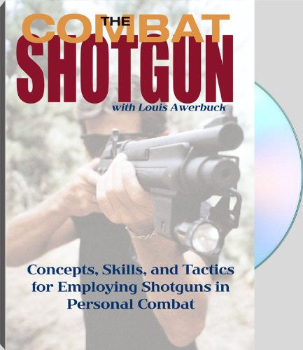 Combat Shotgun: Concepts, Skills, And Tactics For Employing Shotguns In Personal Combat