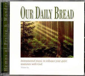 Our Daily Bread - Hymns of Praise & Wonder - Volume 6