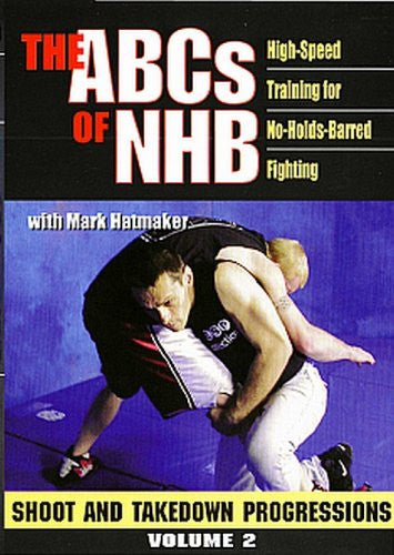 ABCs Of NHB, Vol. 2: High-Speed Training For No-Holds-Barred Fighting: Shoot And Takedown Progressions