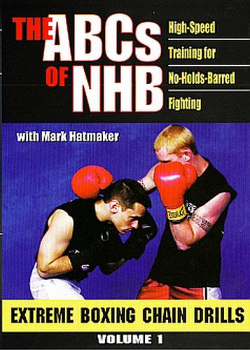 ABCs Of NHB, Vol. 1: High-Speed Training For No-Holds-Barred Fighting: Extreme Boxing Chain Drills