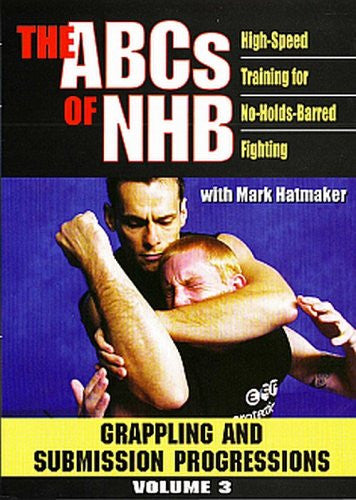 ABCs Of NHB, Vol. 3: High-Speed Training For No-Holds-Barred Fighting: Grappling And Submission Progressions
