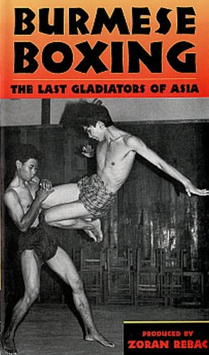 BURMESE BOXING - The Last Gladiators of Asia