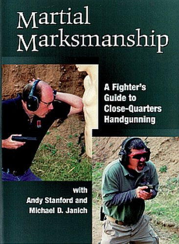 MARTIAL MARKSMANSHIP - A Fighters Guide to Close Quarters Handgunning