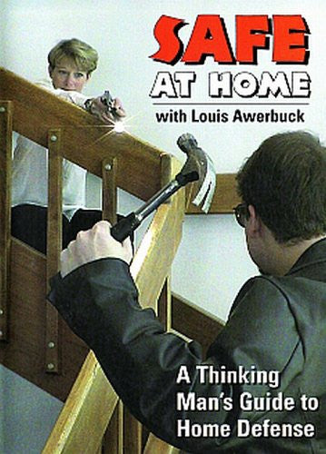 SAFE AT HOME - A Thinking Man's Guide to Home Defense