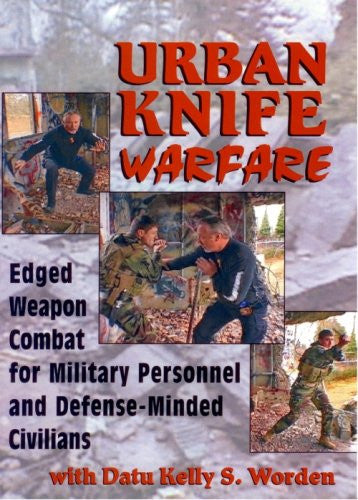 Urban Knife Warfare - Edged Weapon Combat for Military Personnel and Defense-Minded Civilians