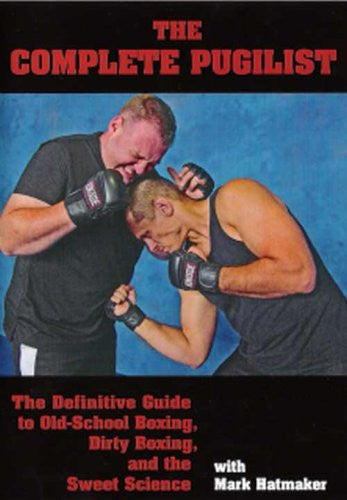 COMPLETE PUGILIST - The Definitive Guide to Old-School Boxing, Dirty Boxing, and the Sweet Science
