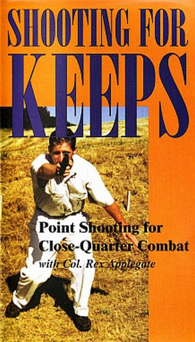 SHOOTING FOR KEEPS - Point Shooting for Close Quarter Combat
