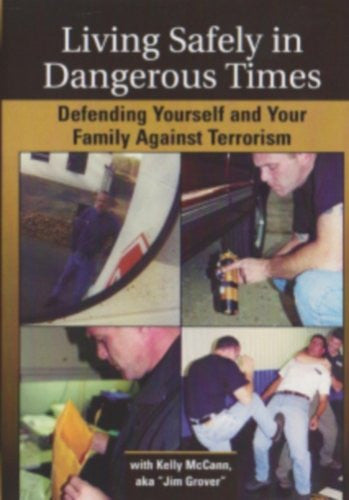 LIVING SAFELY IN DANGEROUS TIMES - Defending Yourself and Your Family Against Terrorism