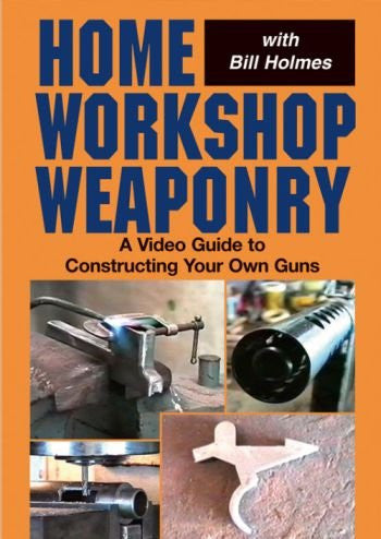 HOME WORKSHOP WEAPONRY - A Video Guide To Building Your Own Guns