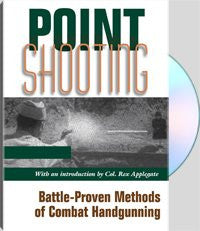 POINT SHOOTING - Battle-Proven Methods Of Combat Handgunning - with an Introduction by Col. Rex Applegate